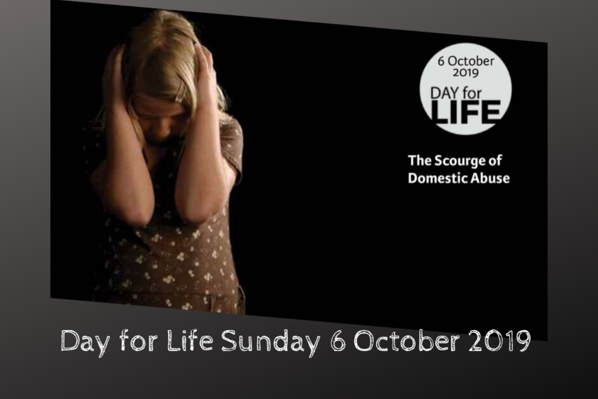 Day for Life 2019 – The Scourge of Domestic Abuse